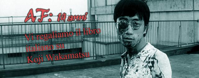 Per festeggiare i 14 anni del nostro sito vi regaliamo il libro italiano su Koji Wakamatsu.