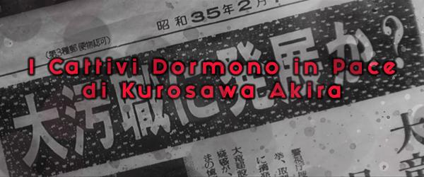 Un nuovo grande speciale approfondito di Asian Feast; stavolta è sul classico di Kurosawa, I Cattivi Dormono in Pace, e i parallelismi con l'Amleto di Shakespeare.