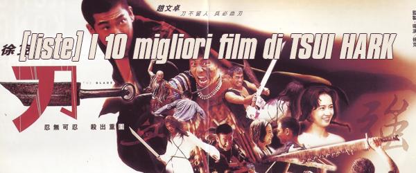I 10 migliori film di Tsui Hark, come regista. Venite a scoprire la nostra scelta e esplorate tutto il resto della filmografia di questo grande maestro fondamentale.